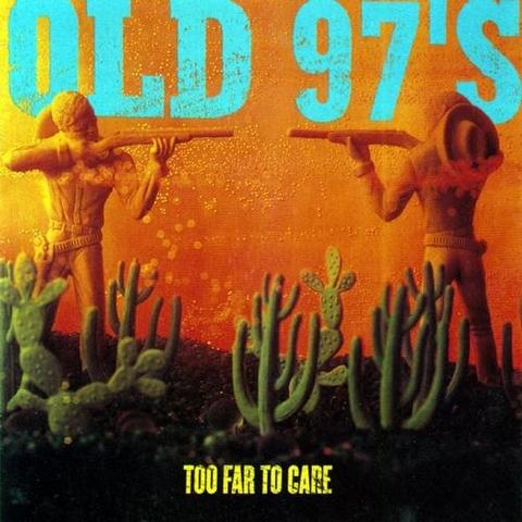 Old 97's - Too Far To Care
