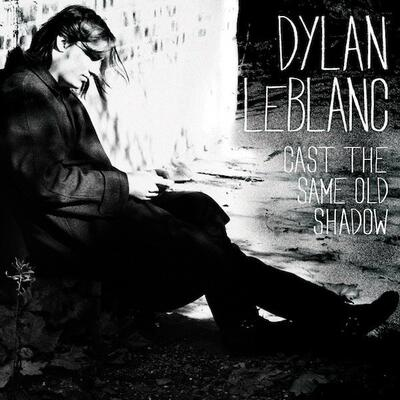 Dylan LeBlanc - Cast The Same Old Shadow